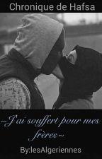 Chronique de Hafsa : J'ai souffert pour mes frères ,c'était mon mektoub by lesAlgeriennes
