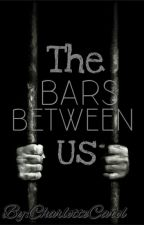 The Bars Between Us (#Wattys2017) by CharlotteCarol