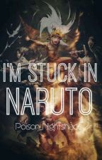 I'm Stuck In Naruto!  by Poison_Nightshade