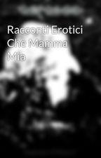 Racconti Erotici Che Mamma Mia by SamuelTorrente