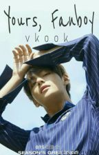 Yours, Fanboy | Vkook by itslady99