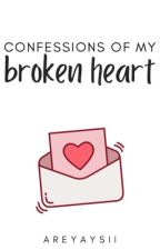 Confessions of My Broken Heart by areyaysii