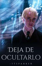 Deja De Ocultarlo (Draco Malfoy y tú Potter) by Betro05