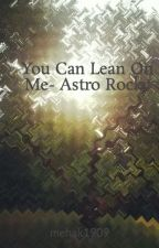 You Can Lean On Me- Astro Rocky by coolperson1909