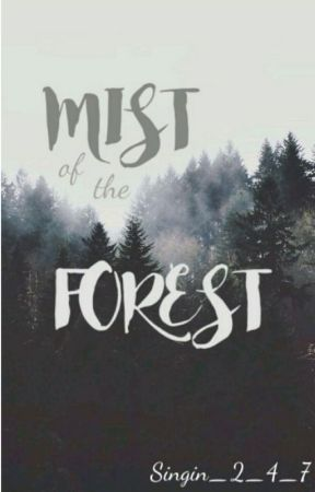 Mist Of The Forest  by Singin_2_4_7