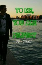 To me, you are perfect | FF - MenT /DOKONČENO/ by Ashery21