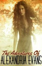 The Adventures of Alexandria Evans (ON GOING) by CheekyMessedUpGirl23