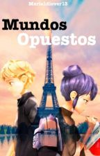 Mundos opuestos by Maria1Dlover13