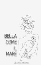 •BELLA COME IL MARE• 🌊 by ValentinaMorchio