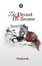 The Beast He Became by PricelessSMiLES