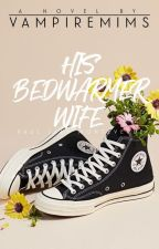 His Bed Warmer Wife [COMPLETED] (Editing...) by vampiremims