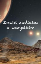 Znaki zodiaku o wszystkim by __Ponurak__