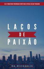 Laços De Paixão (Romance gay) by Ra_Michaelis