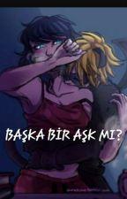 BAŞKA BİR AŞK MI? by Kofy_d_o_g