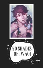 50 Shades of Iwaoi by _Als23_