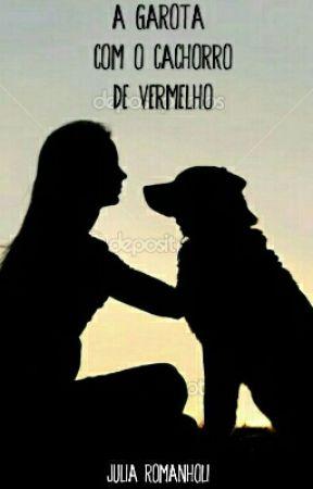 A Garota com o Cachorro de Vermelho by ju_romanholi