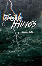 Terrible Things (KELLIC) (Wattys2017) by 3-Cheers-For-Kellic