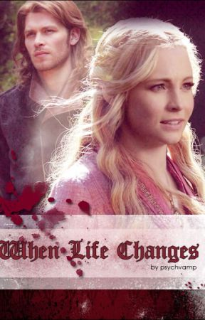 When Life Changes (SLOW UPDATES) by klaroline-4ever