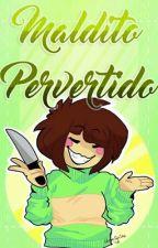 Maldito Pervertido (Male!Chara y tu) by Marty_Inaco23