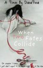 When Two Fates Collide by xRadioRebelx
