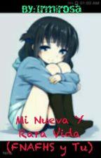Mi Nueva Y Rara Vida (FNAFHS Y Tu)♡ by Irmirosa