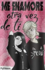Me enamore otra vez de ti [Adrien y Tu] by The-Broken-Girl-