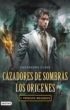 Cazadores de sombras los origenes: PRINCIPE MECANICO. by lizbet12042000