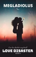 Love Disaster 2 (COMPLETED) by megladiolus