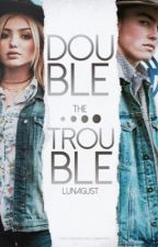 Double the Trouble (Coming in 2017-18) by Lunagust