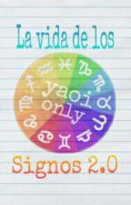 La Vida de Los Signos 2.0 [Yaoi only] by TobyFudanshi22