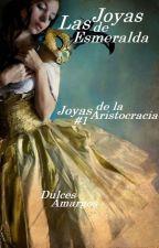 Las Joyas de Esmeralda(Joyas de la Aristocracia #1)   by DulcesAmargos