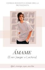 Ámame (Eren x Lectora) by MANC25