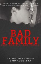 Bad Family [Harry Potter Fanfiction] (Bad Series: 3) by Emmalee_Sky