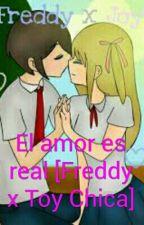 El Amor es Real | Volumen 01 | [ Freddy X Toy Chica] © by ZamiKawaiiChan