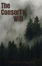 The Consort's Will by HarlemDiggity