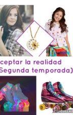 Aceptar la realidad (Temp.2) by MarianaBarbosa575