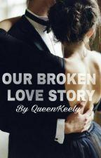 Our broken love story by QueenKeely