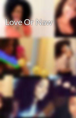 Love Or Naw by zenmiah_lit