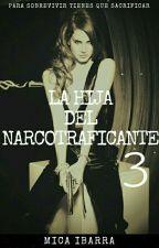 La Hija Del Narcotraficante III by MICA2016GZ