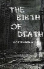 The Birth of Death by scottishninja