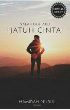 Salahkah Aku Jatuh Cinta? by HamidahNurul