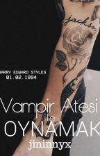 Vampir Ateşi ile Oynamak by jininnyx