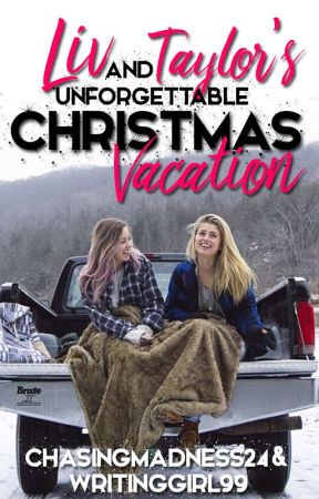 Liv and Taylor's Unforgettable Christmas Vacation by ChasingMadness24