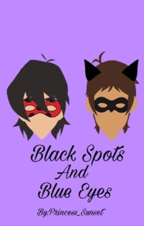 Black Spots and Blue Eyes(A Miraculous AU) by Princess_Sunset