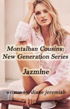 Montalban Cousins: New Generation Series - Jazmine by DianeJeremiah