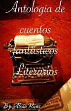 Antología de cuentos fantásticos literarios.  by chocoavellana