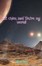 [12 chòm sao] You're my world! by libra-san