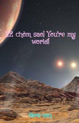 Đọc truyện [12 chòm sao] You're my world!