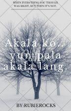 Akala ko.. Yun pala akala lang. (One Shot) by RubieRocks