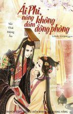 Ái Phi Nàng Dám Không Động Phòng by MocHienChi123